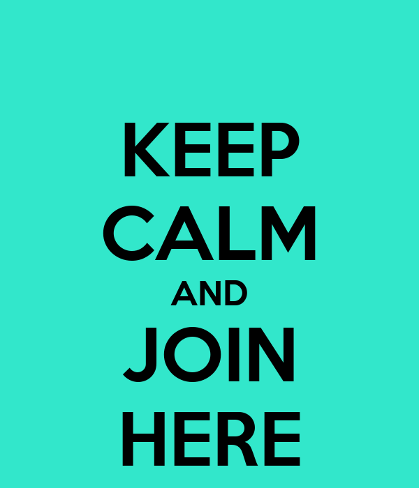 KEEP CALM AND JOIN HERE