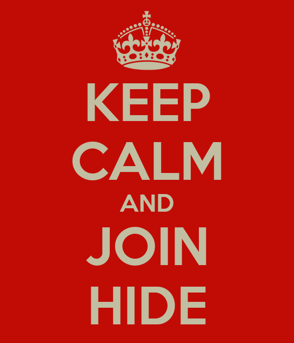 KEEP CALM AND JOIN HIDE