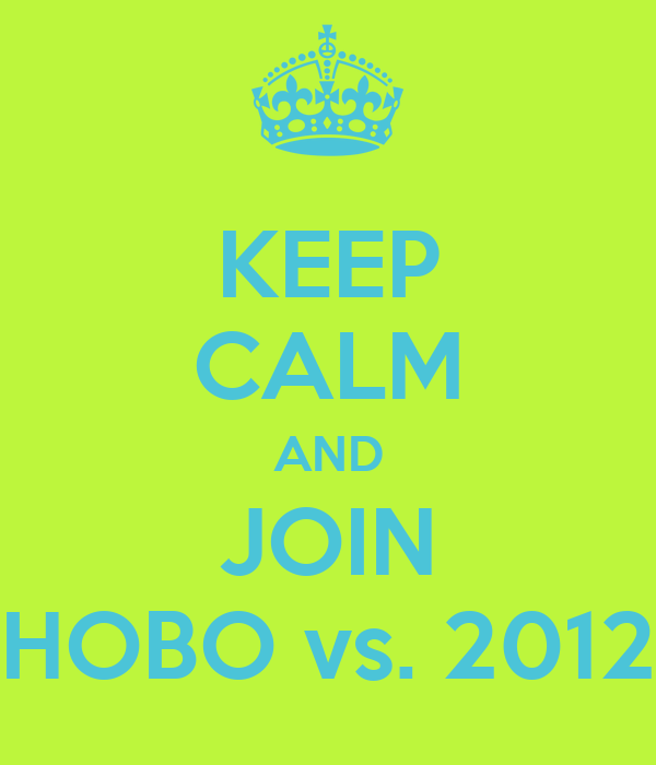KEEP CALM AND JOIN HOBO vs. 2012