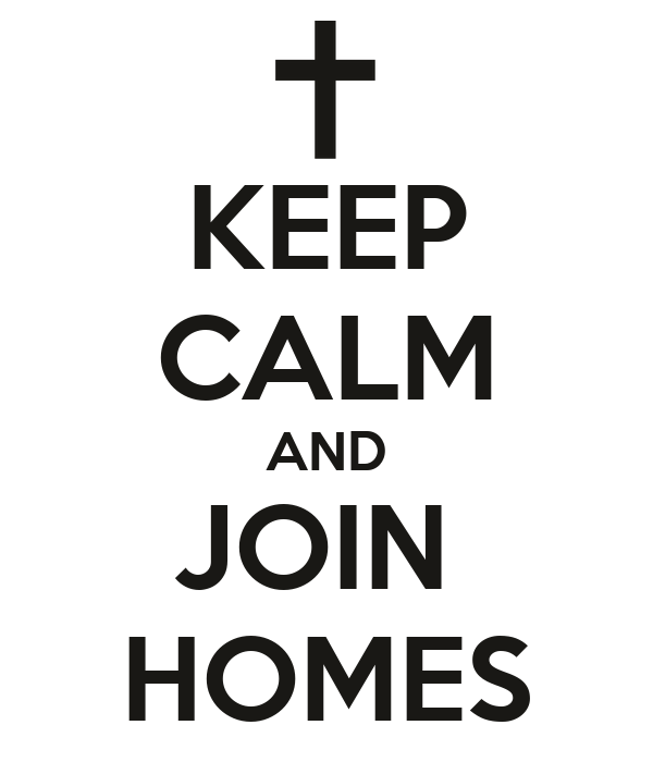 KEEP CALM AND JOIN  HOMES