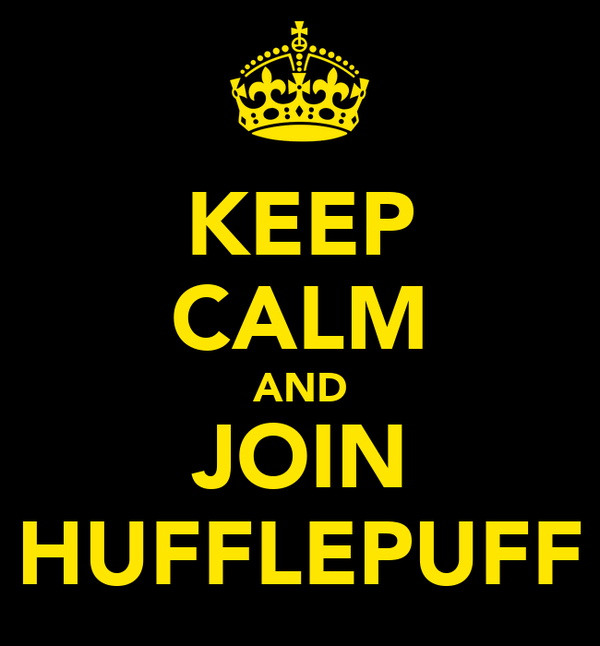KEEP CALM AND JOIN HUFFLEPUFF