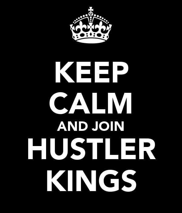 KEEP CALM AND JOIN HUSTLER KINGS