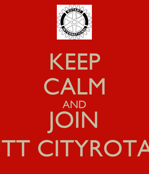 KEEP CALM AND JOIN HUTT CITYROTARY