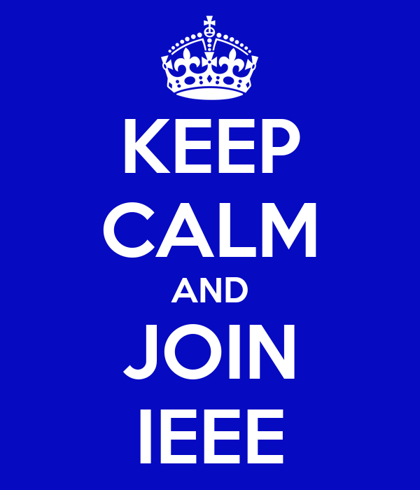 KEEP CALM AND JOIN IEEE