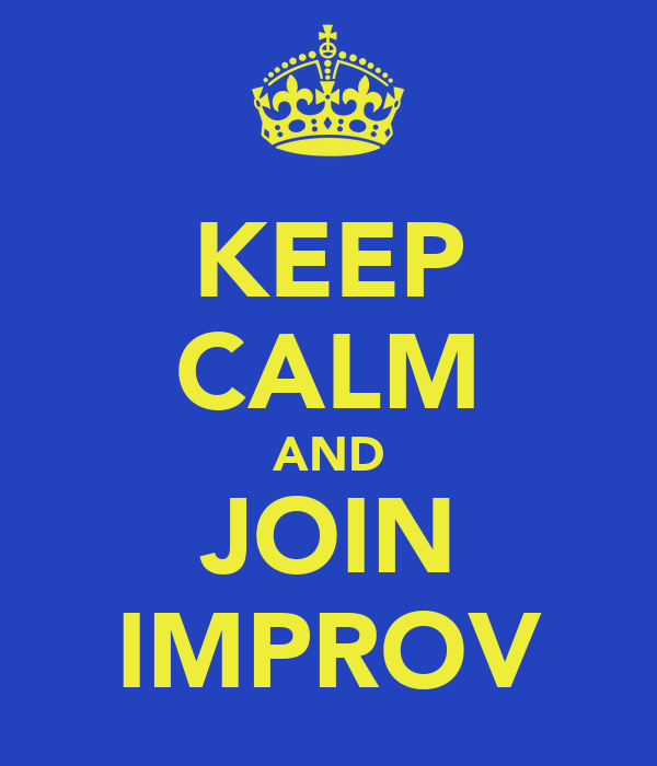 KEEP CALM AND JOIN IMPROV