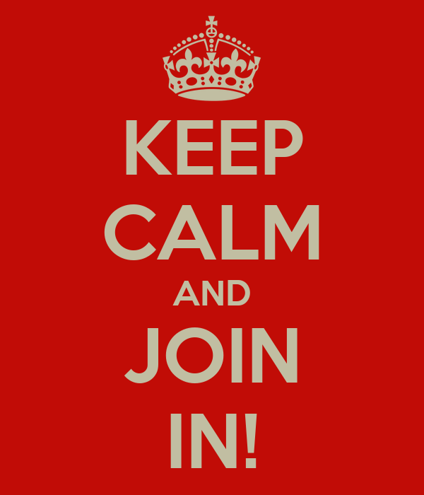 KEEP CALM AND JOIN IN!