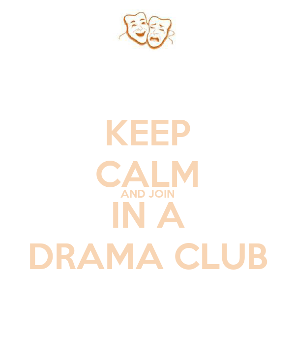 KEEP CALM AND JOIN IN A DRAMA CLUB