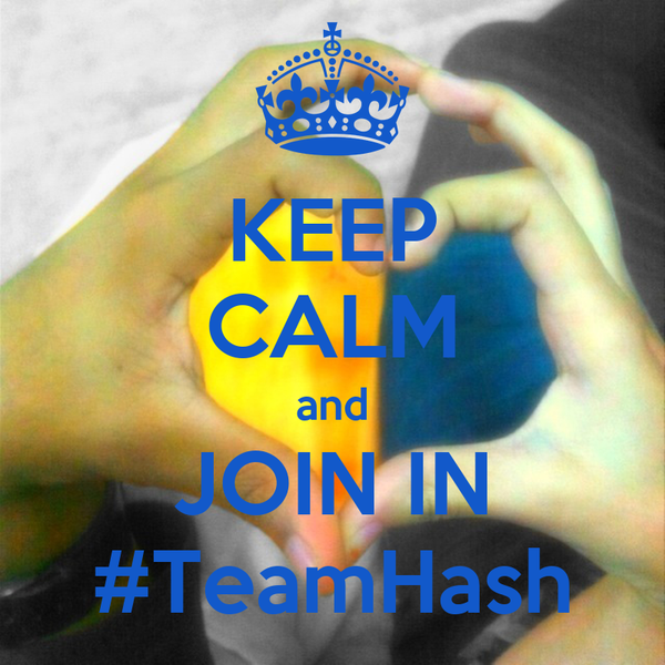 KEEP CALM and JOIN IN #TeamHash
