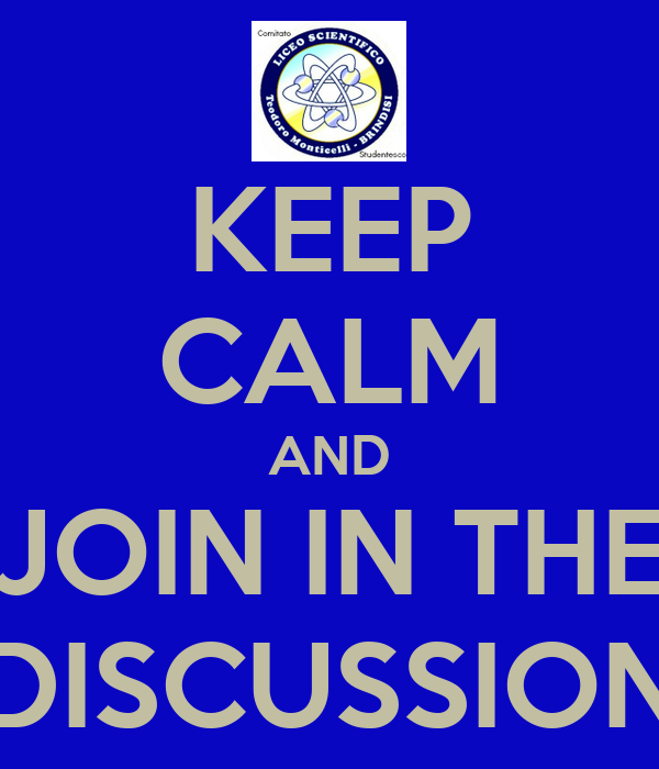 KEEP CALM AND JOIN IN THE DISCUSSION