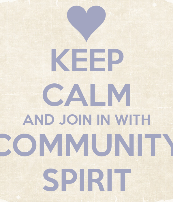 KEEP CALM AND JOIN IN WITH COMMUNITY SPIRIT