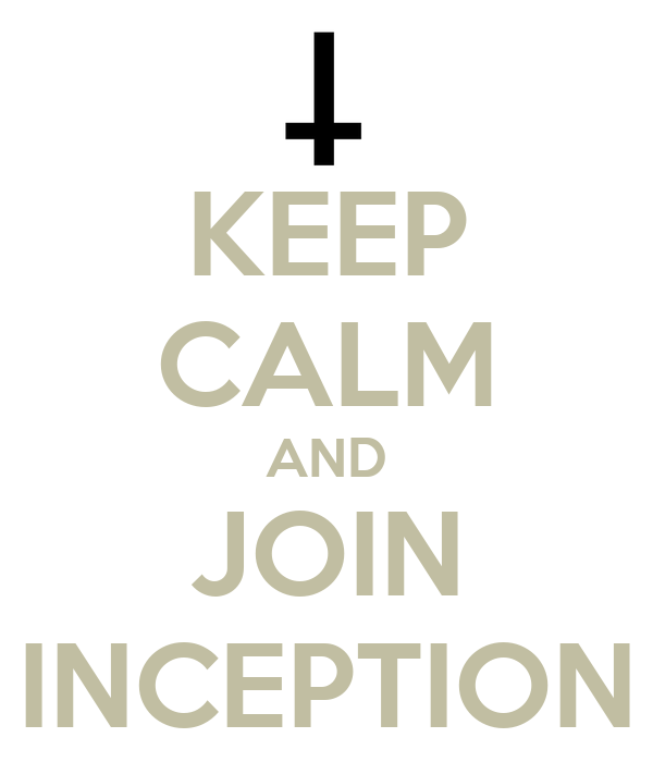 KEEP CALM AND JOIN INCEPTION