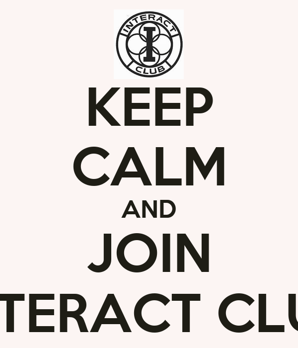 KEEP CALM AND JOIN INTERACT CLUB