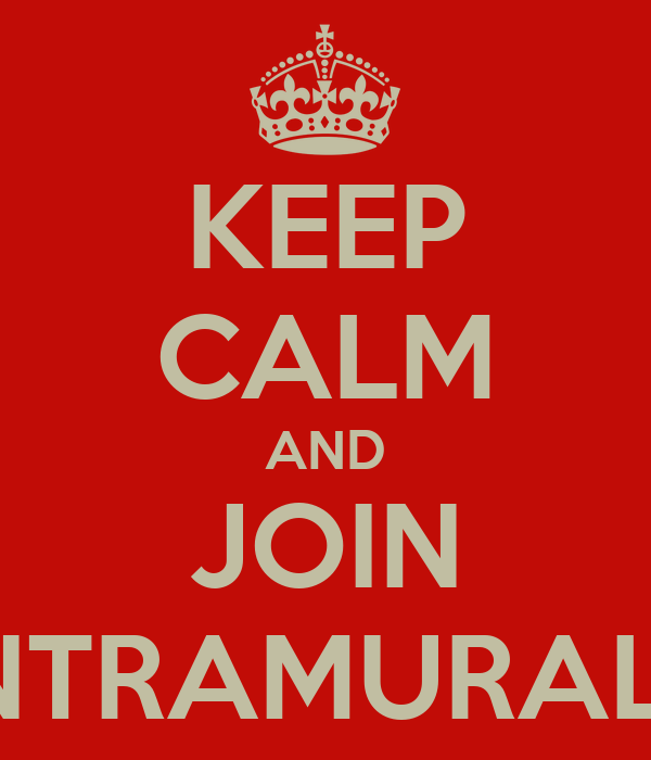 KEEP CALM AND JOIN INTRAMURALS