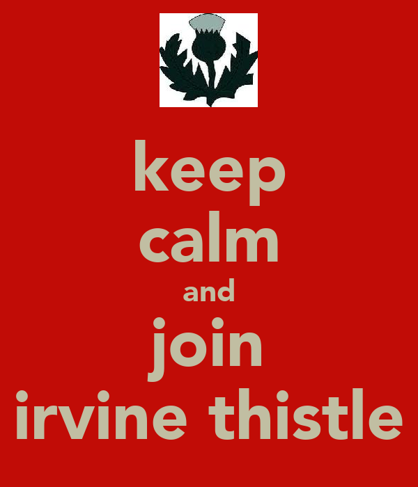 keep calm and join irvine thistle