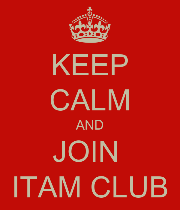 KEEP CALM AND JOIN  ITAM CLUB