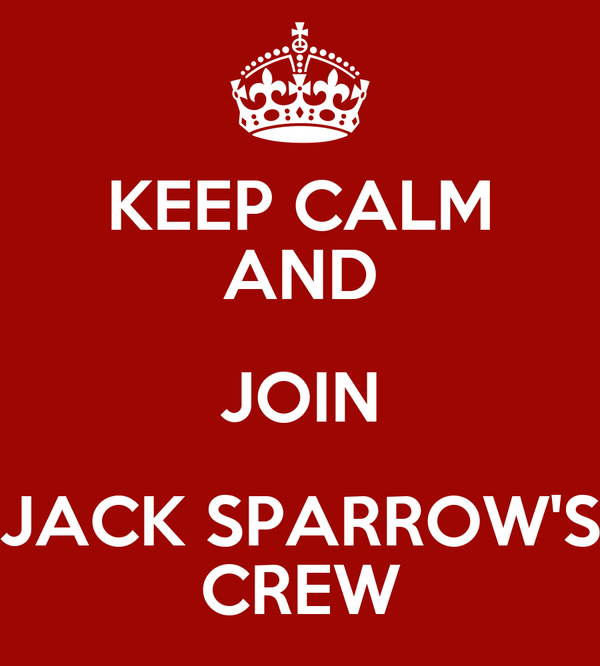 KEEP CALM AND JOIN JACK SPARROW'S CREW