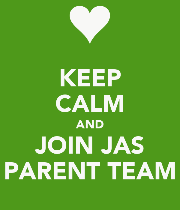 KEEP CALM AND JOIN JAS PARENT TEAM