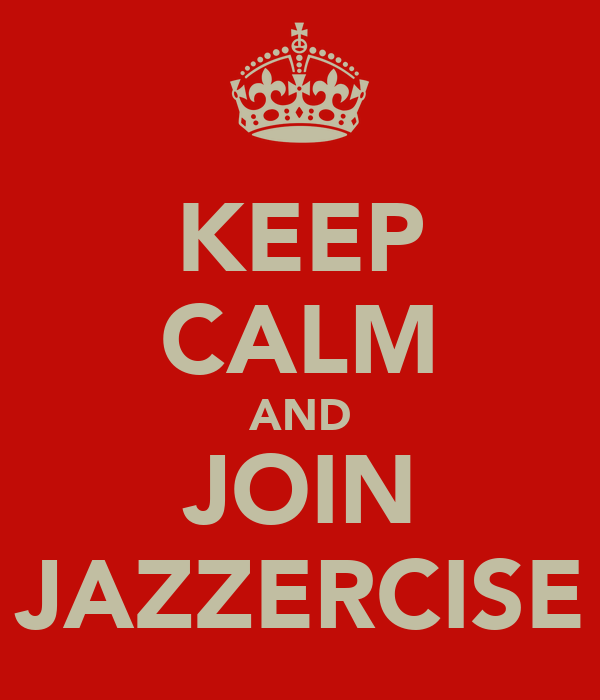 KEEP CALM AND JOIN JAZZERCISE