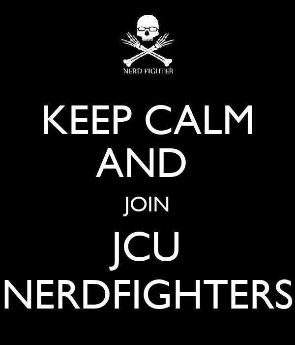 KEEP CALM AND  JOIN JCU NERDFIGHTERS