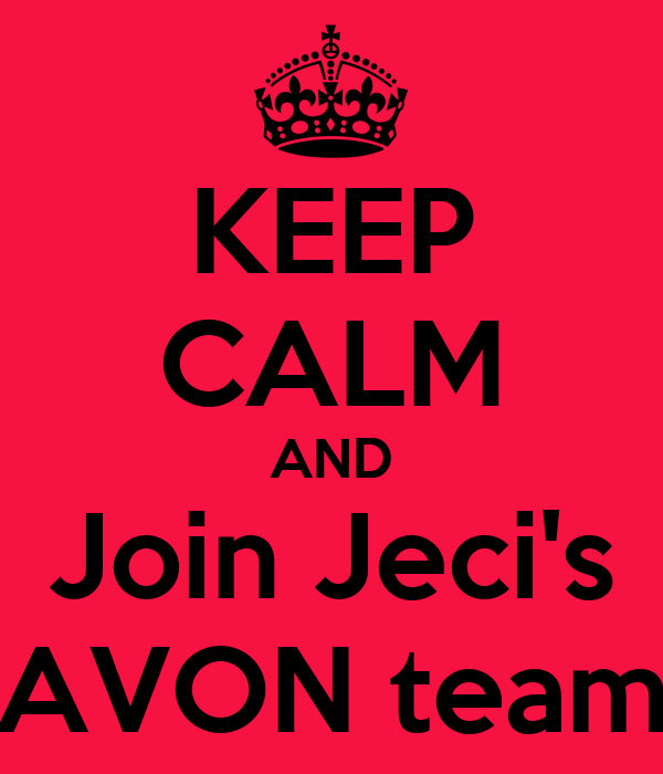 KEEP CALM AND Join Jeci's AVON team