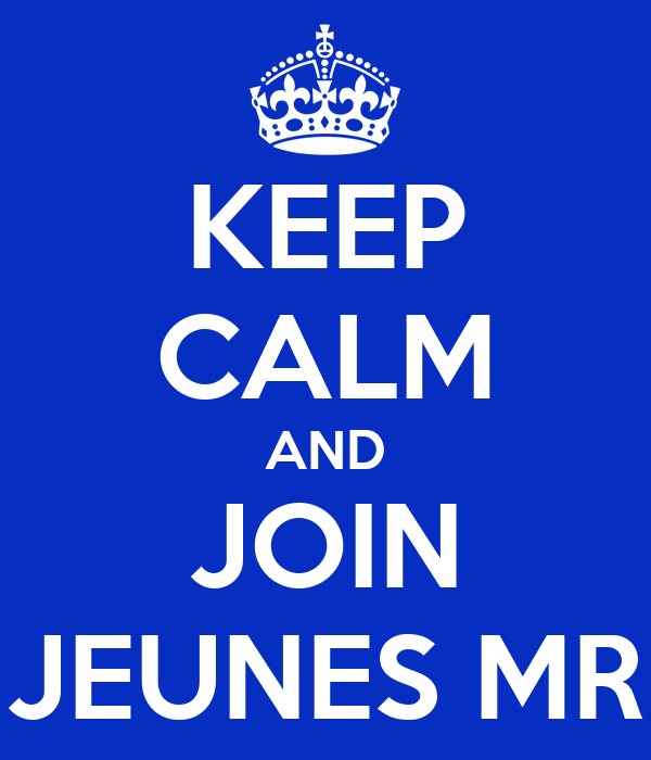KEEP CALM AND JOIN JEUNES MR