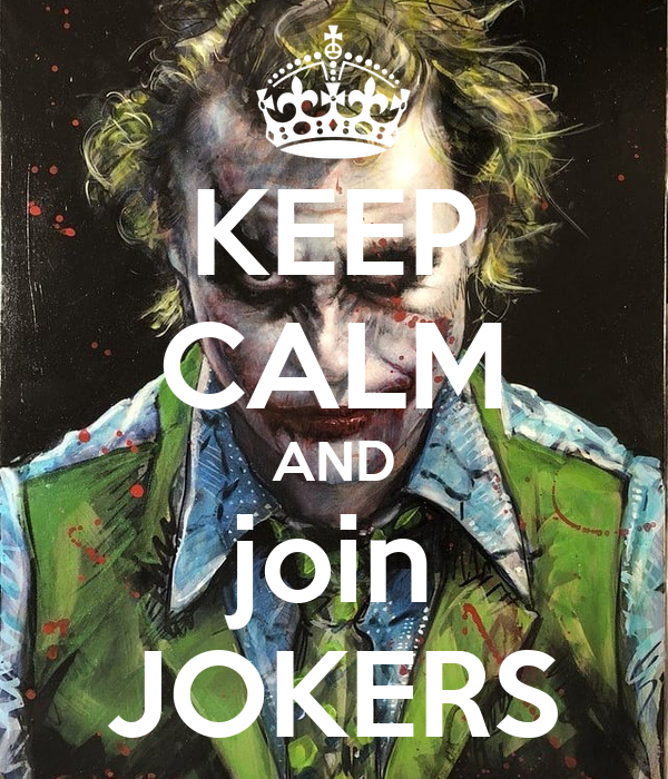 KEEP CALM AND join JOKERS