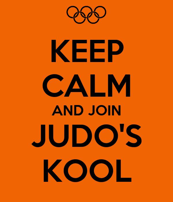 KEEP CALM AND JOIN JUDO'S KOOL