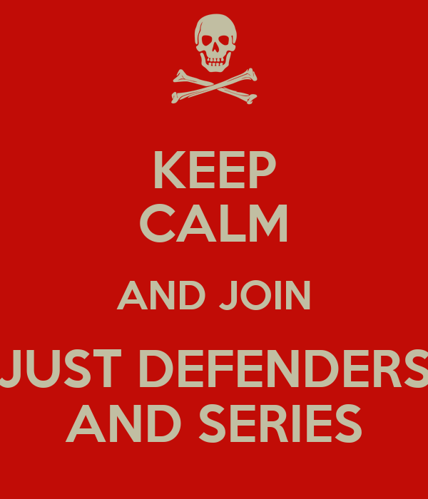 KEEP CALM AND JOIN JUST DEFENDERS AND SERIES