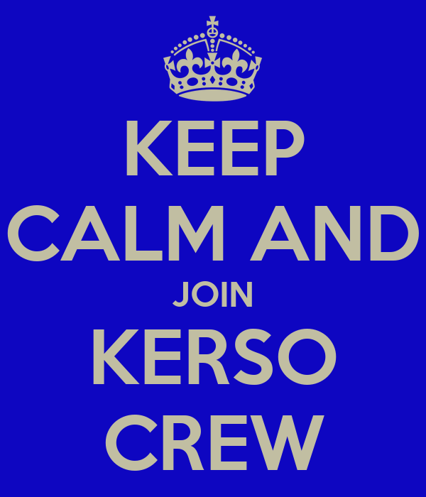 KEEP CALM AND JOIN KERSO CREW