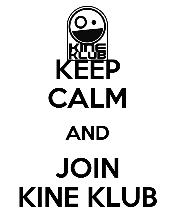 KEEP CALM AND JOIN KINE KLUB