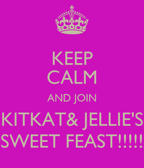 KEEP CALM AND JOIN KITKAT& JELLIE'S SWEET FEAST!!!!!