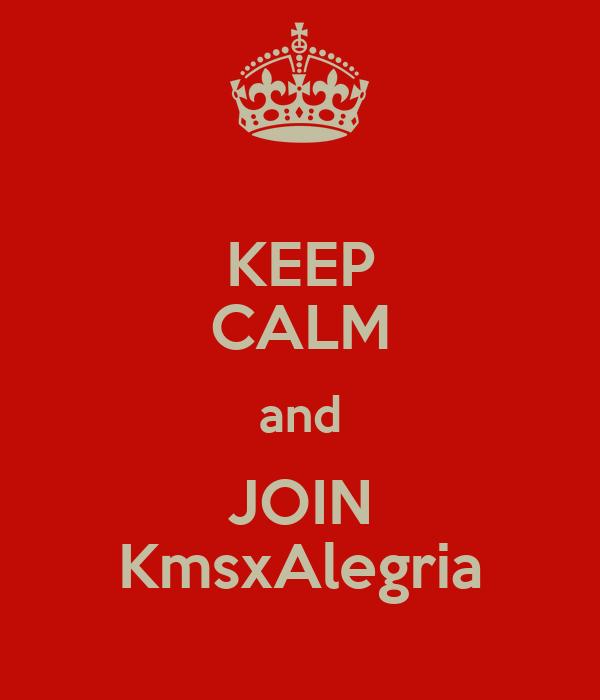 KEEP CALM and JOIN KmsxAlegria