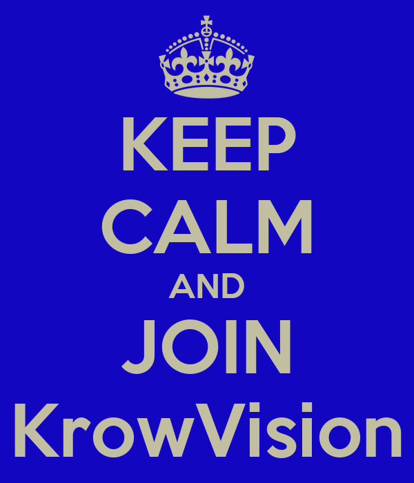 KEEP CALM AND JOIN KrowVision