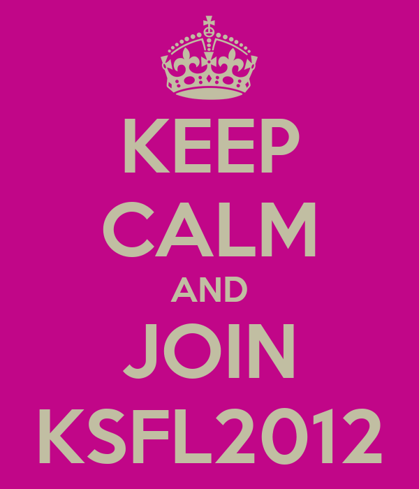 KEEP CALM AND JOIN KSFL2012