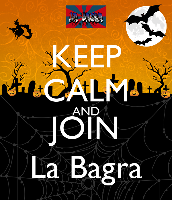 KEEP CALM AND JOIN La Bagra