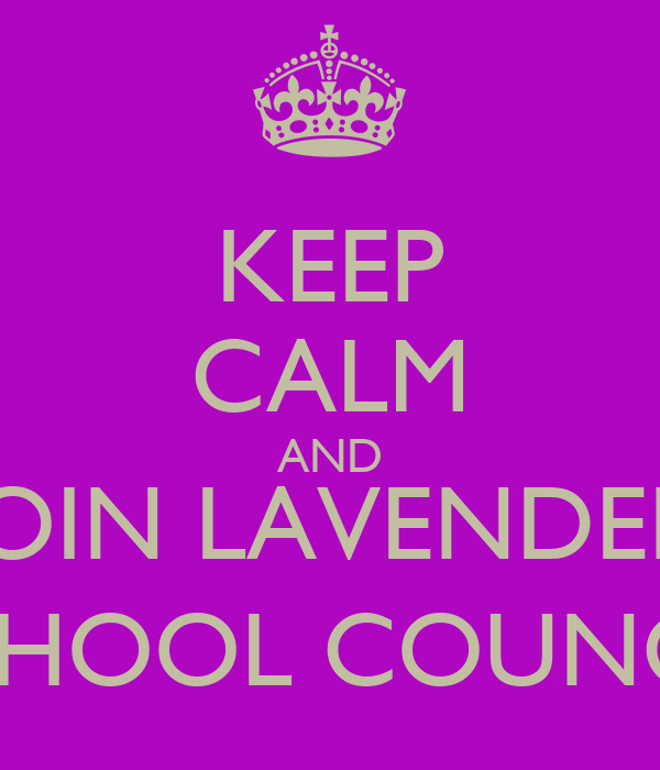 KEEP CALM AND JOIN LAVENDER SCHOOL COUNCIL