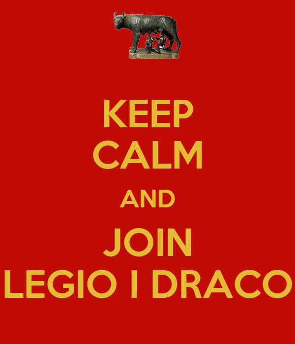 KEEP CALM AND JOIN LEGIO I DRACO