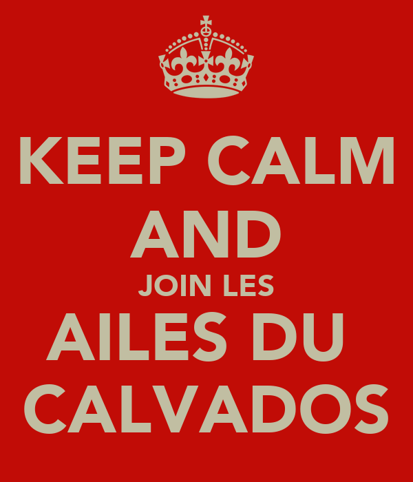 KEEP CALM AND JOIN LES AILES DU  CALVADOS