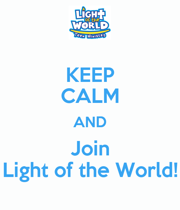 KEEP CALM AND Join Light of the World!