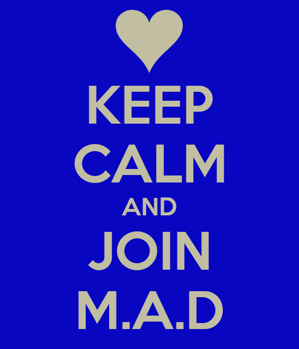 KEEP CALM AND JOIN M.A.D