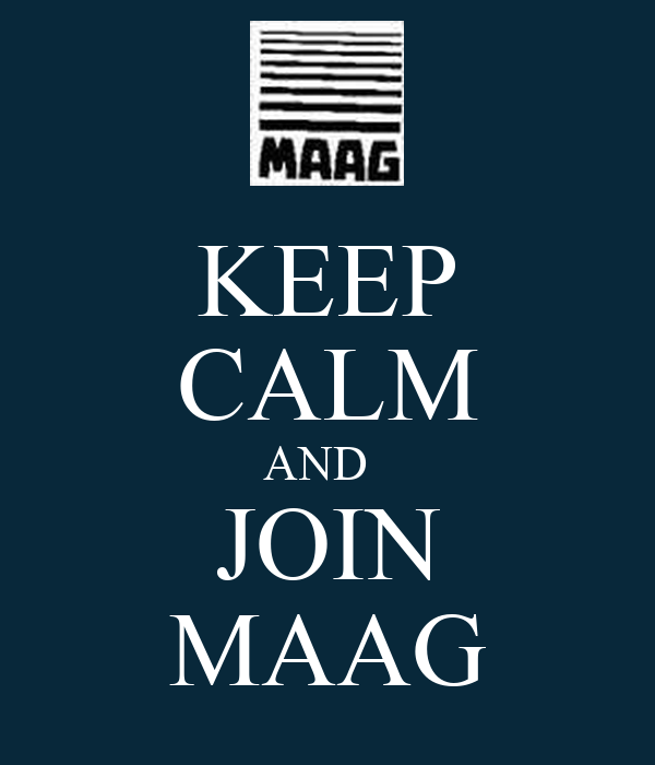 KEEP CALM AND   JOIN MAAG