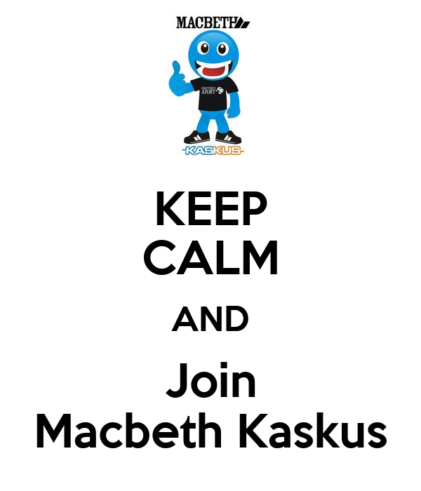 KEEP CALM AND Join Macbeth Kaskus