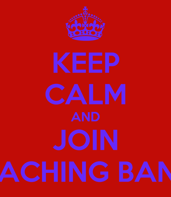 KEEP CALM AND JOIN MACHING BAND