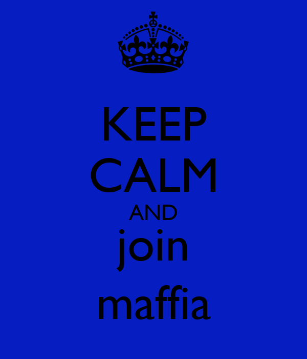 KEEP CALM AND join maffia