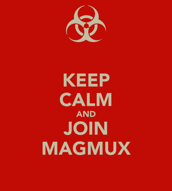 KEEP CALM AND JOIN MAGMUX