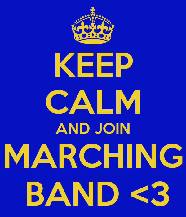 KEEP CALM AND JOIN MARCHING  BAND <3
