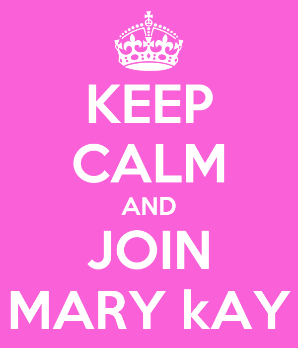 KEEP CALM AND JOIN MARY kAY