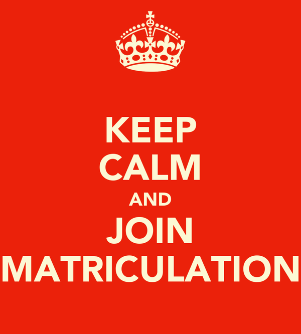KEEP CALM AND JOIN MATRICULATION