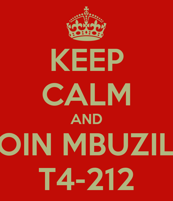 KEEP CALM AND JOIN MBUZILE T4-212