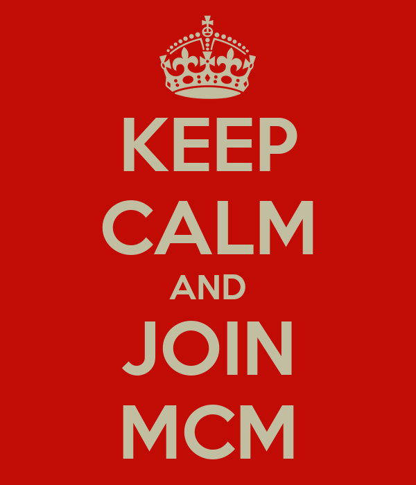 KEEP CALM AND JOIN MCM